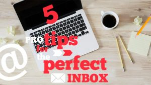5 Pro Tips for the Perfect Inbox